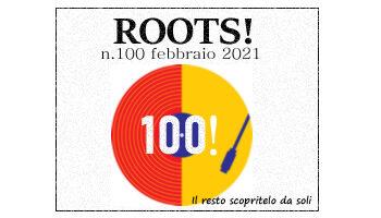 Roots! n.100 febbraio 2021